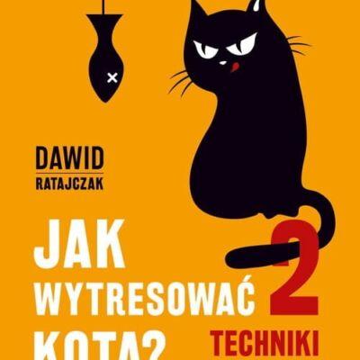 Jak wytresować kota 2, techniki zaawansowane, Dawid Ratajczak