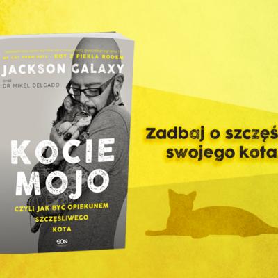 Kocie mojo - jak być opiekunem szczęśliwego kota, Jackson Galaxy